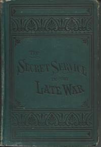 The Secret Service in the Late War by La Fayette Baker, Gen - 1874