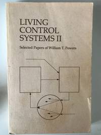 Living Control Systems II: Selected Papers of William T. Powers