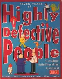 Dilbert: Seven Years Of Highly Defective People: Scott Adams' Guided Tour  Of The Evolution Of Dilbert