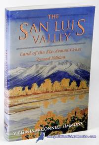 The San Luis Valley: Land of the Six-Armed Cross, Second Edition