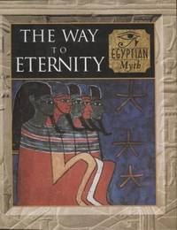 The Way to Eternity ;  Egyptian Myth  Myth & Mankind , Vol 2  Egyptian Myth