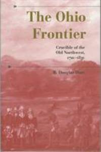 The Ohio Frontier : Crucible of the Old Northwest, 1720-1830 by R. Douglas Hurt - 1998