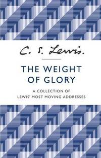 image of The Weight of Glory: A Collection of Lewis' Most Moving Addresses