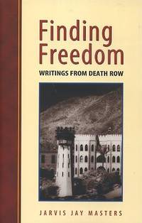 FINDING FREEDOM; Writings from Death Row by  Jarvis Jay Masters - Paperback - 2015 - from By The Way Books and Biblio.co.uk