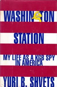 Washington Station: My Life as a KGB Spy in America