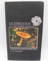 Mushrooms of the Great Smokies: A Field Guide to Some Mushrooms and Their Relatives