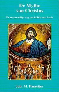 image of De Mythe van Christus. De zevenvoudige weg van kribbe naar kruis