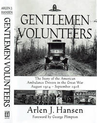 image of GENTLEMEN VOLUNTEERS: The Story of the American Ambulance Drivers in the Great War August 1914 - September 1918.