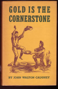 GOLD IS THE CORNERSTONE by  John Walton CAUGHEY - Hardcover - First Edition - 1948 - from Hardy Books and Biblio.com