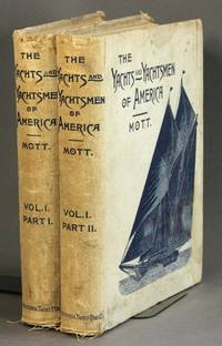 The yachts and yachtsmen of America ... being a history of yachting and of yacht clubs, as well as of the various yachts, with biographies of the founders and members of the different clubs of the United States and Canada