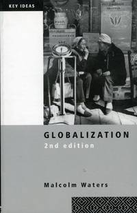 GLOBALIZATION: Key Idieas: 2nd Edition by  Malcolm Waters - Paperback - 2nd Edition, First Thus - 2001 - from 100 POCKETS and Biblio.com