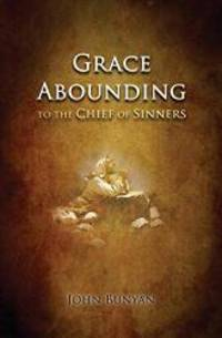 Grace Abounding: to the Chief of Sinners by John Bunyan - Paperback - 2015-05-29 - from Books Express and Biblio.com