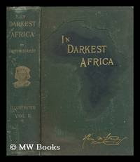 In darkest Africa : or, The quest, rescue, and retreat of Emin, Governor of Equatoria / by Henry M. Stanley. Vol.2 by  Henry M. (Henry Morton) (1841-1904) Stanley - First Edition - 1890 - from MW Books Ltd. (SKU: 261857)
