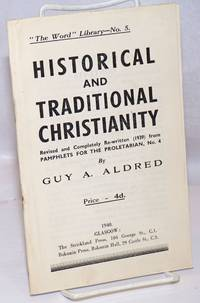 Historical and Traditional Christianity. Revised and completely re-written (1939) from pamphlets for the proletarian, no. 4