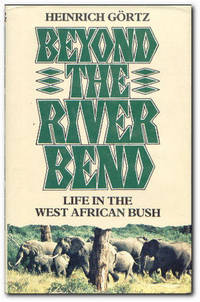 Beyond The River Bend Life in the West African Bush