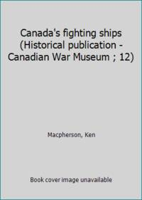 Canada's fighting ships (Historical publication - Canadian War Museum ; 12)
