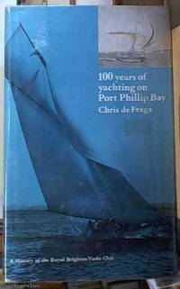 image of 100 Years of Yachting on Port Phillip Bay ; a History of the Royal Brighton Yacht Club