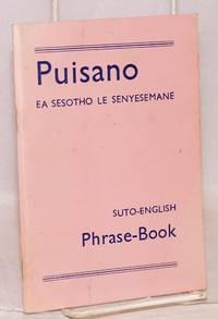 image of Puisano; ea Sesotho le Senyesemane, e hlomathisellelitsoeng bocha ka lenaneo la mantsoe a ikhethang a Sesotho; Suto-English phrasebook to which is newly added a list of Suto idioms