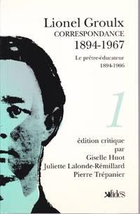 Correspondance, 1894-1967.   TOME I: Le prêtre éducateur, 1894-1906 by  Lionel GROULX - Paperback - 1989 - from Librairie la bonne occasion and Biblio.com