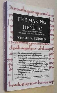 The Making of a Heretic: Gender, Authority, and the Priscillianist  Controversy (Transformation...