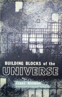 Building Blocks of the Universe by  Isaac Asimov - First Edition; Third Printing - 1958 - from Old Saratoga Books and Biblio.com