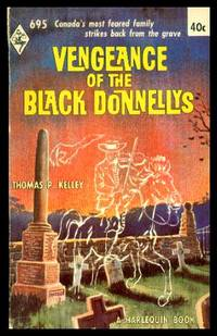 VENGEANCE OF THE BLACK DONNELLYS - Canada's Most Feared Family Strikes Back from the Grave