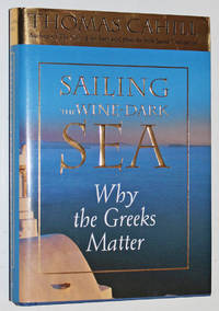 Sailing the Wine Dark Sea: Why the Greeks Matter by  Thomas Cahill - Signed First Edition - 2003 - from Knickerbocker Books and Biblio.com