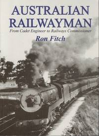 Australian Railwayman: From Cadet Engineer to Railways Commissioner