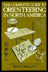 THE COMPLETE GUIDE TO ORIENTEERING IN NORTH AMERICA - A Comprehensive Manual for the Outdoorsman