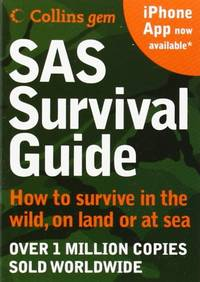 SAS Survival Guide: How to survive in the Wild  on Land or Sea Collins Gem: How to Survive in the Wild  on Land or Sea New Edition