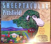 Sheeptacular Pittsfield!: Shear Art Spun from Our Merino Heritage
