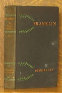 BERNARD FAY'S FRANKLIN, THE APOSTLE OF MODERN TIMES