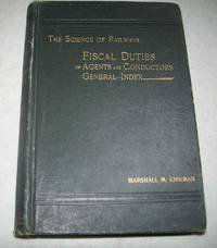 image of Fiscal Duties of Agents and Conductors General Index: A Treatise on Methods of Handling the Funds that Pass Through the Hands of Agents and Conductors, Efficiency Dependent Upon Organization and Government, Practical Suggestions, Methods, Instructions, Etc. (The Science of Railways Volume XII)