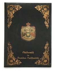 Glückwunsch für Se. Durchlaucht den Kanzler des Deutschen Reichs Fürst von Bismarck.  Am 1. April 1885 dargebracht vom Börsenverein Deutscher Buchhändler