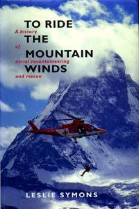image of To Ride The Mountain Winds: A History of Aerial Mountaineering and Rescue
