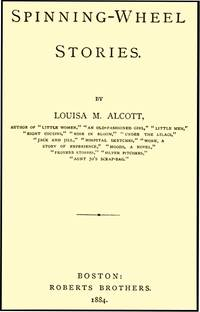 SPINNING WHEEL STORIES by  LOUISA MAY ALCOTT - from Aleph-Bet Books, Inc. and Biblio.co.uk
