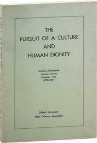 The Pursuit of a Culture and Human Dignity. Scholars-Statesmen Lecture Series Number Two, 1970-1971