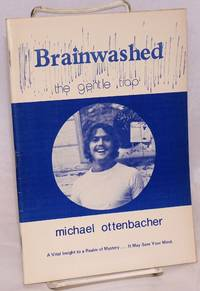 Brainwashed, the gentle trap. A vital insight to a realm of mystery ... it may save your mind