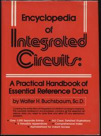 Encyclopedia of Integrated Circuits:  A Practical Handbook of Essential Reference Data by  Walter H Buschbaum - Hardcover - 1981 - from Twin City Antiquarian Books (SKU: TEEC00082)