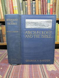 image of Archaeology and the Bible.  Parts I_II.  (Part I: The Bible Lands, Their Exploration, and the Resultant Light on the Bible and History; Part II: Translations of Ancient Documents Which Confirm or Illuminat the Bible)