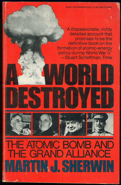 WORLD DESTROYED The Atomic Bomb and the Grand Alliance, Sherwin, Martin