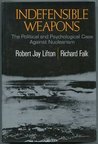 image of Indefensible Weapons: The Political and Psychological Case Against Nuclearism
