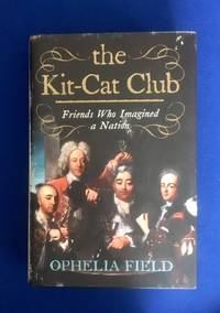 The Kit-Cat Club: Friends Who Imagined a Nation