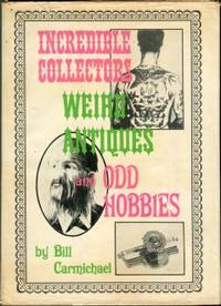 image of Incredible Collectors, Weird Antiques, And Odd Hobbies