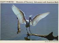 Eliot Porter Moments of Discovery: Adventures with American Birds