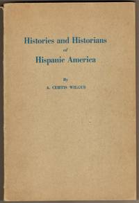 Histories and Historians of Hispanic America by  Curtis A Wilgus - Paperback - First Edition - 1942 - from Recycled Records and Books and Biblio.com