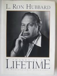 L. Ron Hubbard - images of a lifetime: a photographic biography