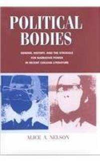 Political Bodies. Gender, History, and the Struggle for Narrative Power in Recent Chilean...