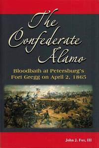 The Confederate Alamo.  Bloodbath at Petersburg's Fort Gregg on April 2, 1865