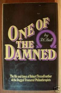 ONE OF THE DAMNED The Life & Times of Robert Tressell